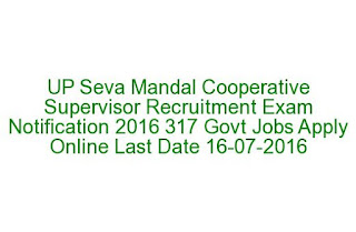 UP Seva Mandal Cooperative Supervisor Recruitment Exam Notification 2016 317 Govt Jobs Apply Online Last Date 16-07-2016