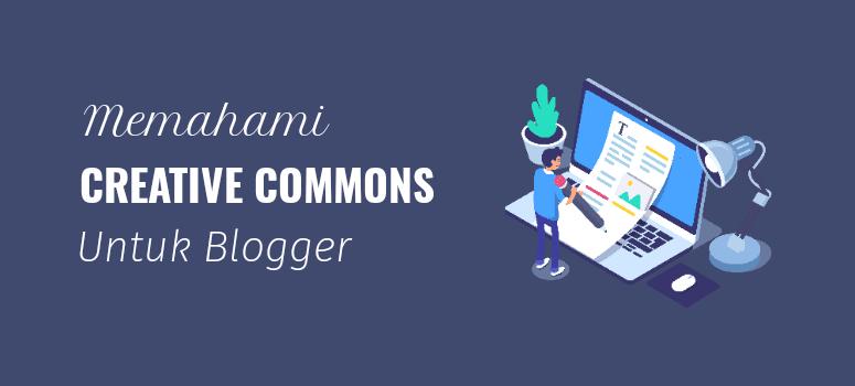 Memahami Creative Commons untuk Blogger (Dijelaskan)