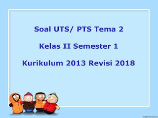 Contoh Soal UTS/ PTS Tema 2 Kelas 2 Semester 1 Kurikulum 2013 Revisi 2018