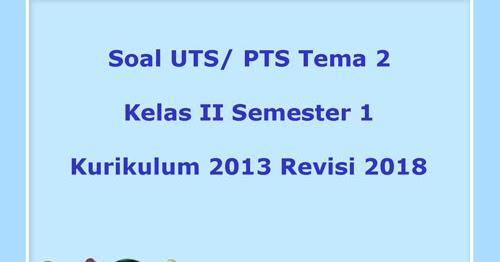 Soal UTS/ PTS Tema 2 Kelas 2 Semester 1 Kurikulum 2013 Revisi 2018 ~ Juragan Les