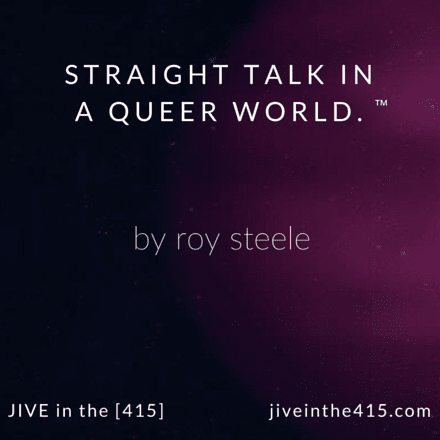 The logo for Jive in the [415] straight talk in a queer world by Roy Steele jiveinthe415.com