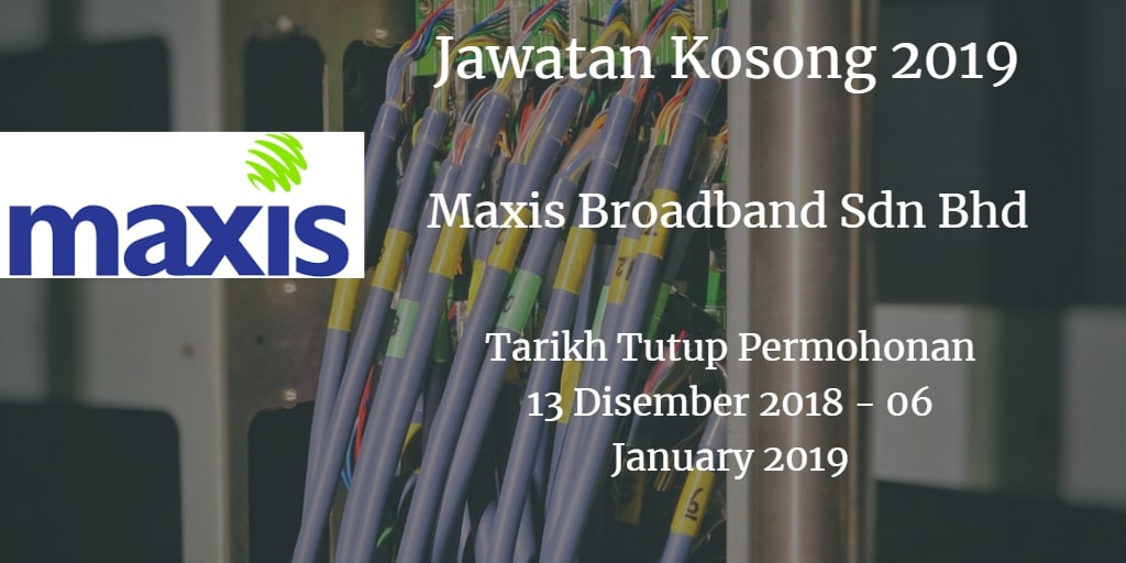 Jawatan Kosong Maxis Broadband Sdn Bhd 13 Disember 2018 - 06 January 2019