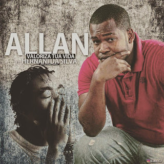 Allan Feat. Hernâni Da Silva - Valoriza Tua Vida (HipHop) (2o17) | Download