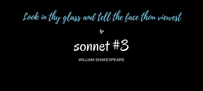 "Analysis of William Shakespeare's Sonnet #3 ""Look in thy glass and tell the face thou viewest"""