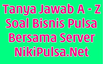 Tanya Jawab Bisnis Agen Server Niki Reload Pulsa Elektrik Online Termurah Jakarta Bandung Semarang Surabaya