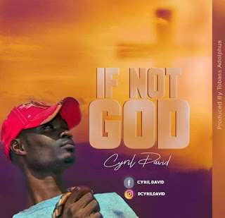DOWNLOAD MP3: Cyril David - If Not God