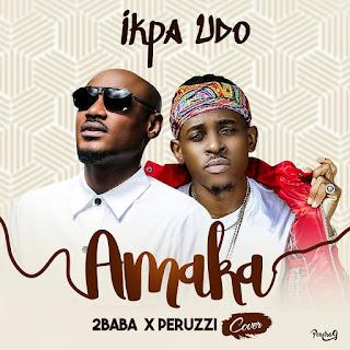 Ikpa Udo - Amaka [2Baba X Peruzzi Cover] @Ikpa_Udo