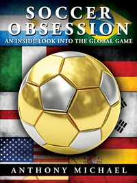 Soccer Obsession - An Inside Look Into The Global Game (Anthony Michael)