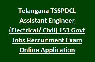 Telangana TSSPDCL Assistant Engineer (Electrical Civil) 153 Govt Jobs Recruitment Exam Notification Online Application