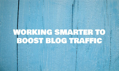 Working Smarter To Boost Blog Traffic,  How To Boost Blog Traffic, Blog, Forex Friend Loan, Home Business Blog, Marketing, Internet, How To