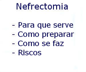 Nefrectomia para que serve como preparar como se faz riscos