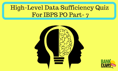 High Level Data Sufficiency Quiz For IBPS PO Part- 7