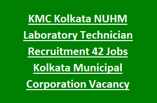KMC Kolkata City NUHM Society Laboratory Technician Recruitment 42 Govt Jobs Kolkata Municipal Corporation Vacancy