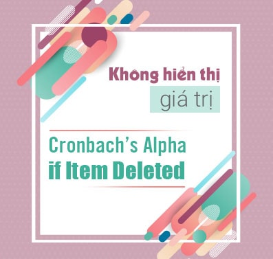 khong hien thi gia tri Cronbach Alpha if item deleted