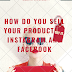 how do you sell your product on Instagram and facebook