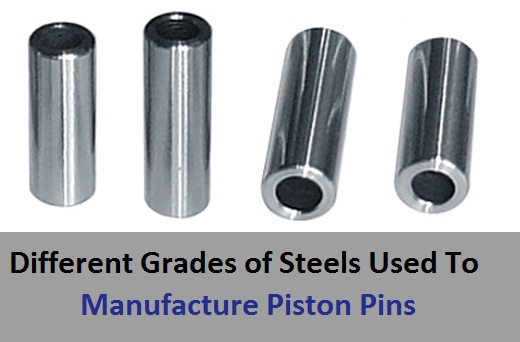 Different Grades of Steels Used To Manufacture Piston Pins