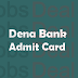 Dena Bank PO Admit Card 2017 – PGDBF Probationer Officer Call Letter