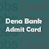 Dena Bank PO Admit Card 2017 – PGDBF Probationer Officer Call Letter