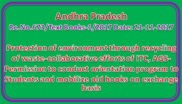 Rc No 673 || Protection of environment through recycling of waste-collaborative efforts of ITC, AGS-Permission to conduct orientation program to Students and mobilize old books on exchange basis