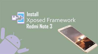 install xposed framework on xiaomi redmi note 3