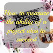 How to measure the ability of a project idea to succeed