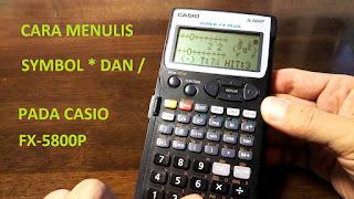 Cara mengetik symbol * dan / pada kalkulator casio fx-5800p