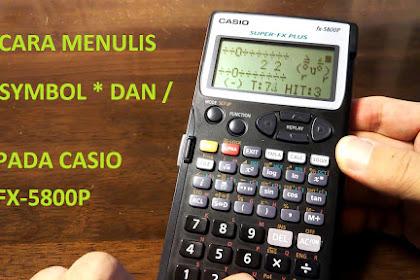 Cara menulis symbol * dan / pada kalkulator casio fx-5800p
