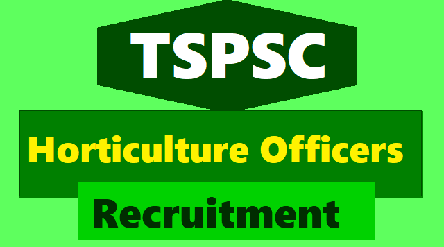 tspsc horticulture officers recruitment 2018,horticulture officers online application form,last date for applying,horticulture officers hall tickets exam date results