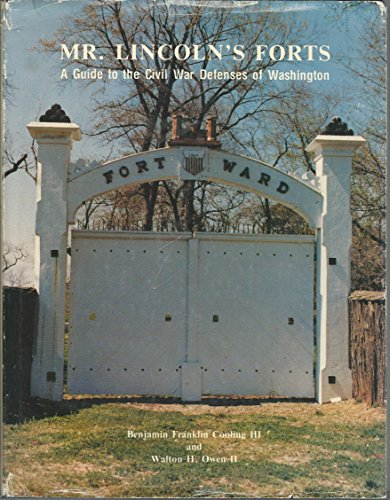 Mr. Lincoln's forts A guide to the Civil War defenses of Washington by B. Franklin Cooling