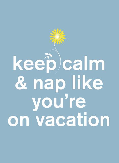 01/ keep calm & nap like you're on vacation