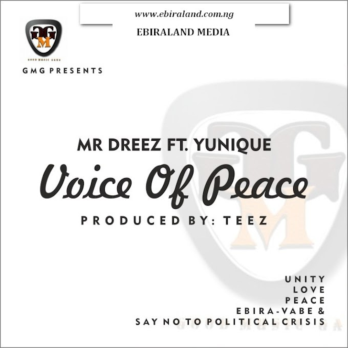 Ebira Music: Mr Dreez Ft. Yunique (Ozi Ori) - Voice of Peace