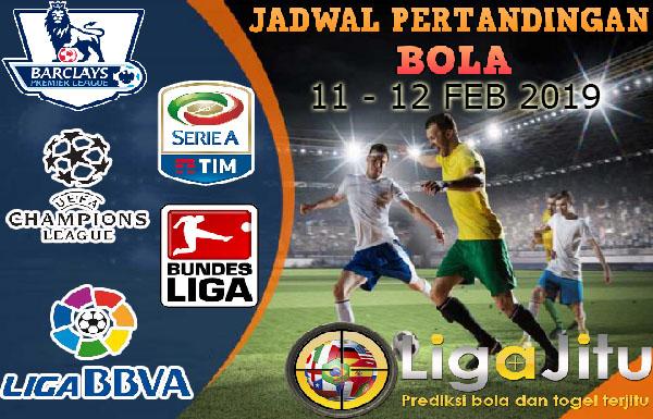 JADWAL PERTANDINGAN BOLA TANGGAL 11 – 12 FEB 2019