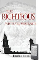 """Michael Wallace's Heart-Pounding Thriller <b><i> The Righteous</i></b> Will Haunt You Long After You Click """"Next Page"""" for the Last Time - Get Started with This Free Sample of Our eBook Of The Day, Already in the Kindle Top 100!"""