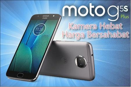 Smartphone Moto G5s Plus, Kamera Hebat Harga Bersahabat