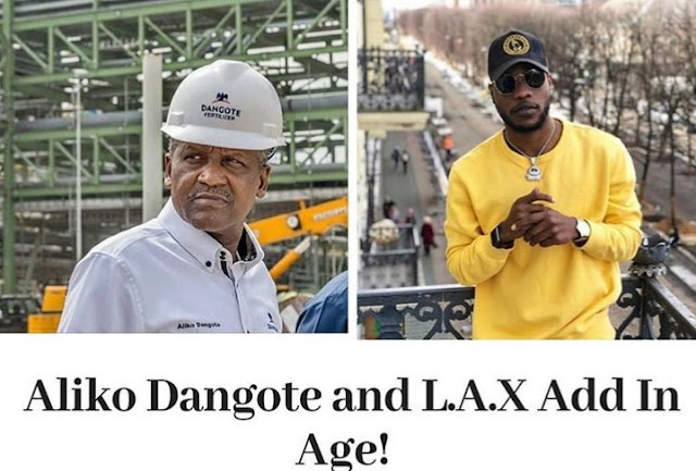 Aliko Dangote and L.A.X Add In Age!
