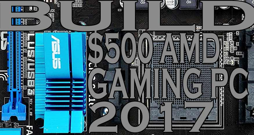 Build The Best $500 AMD Gaming PC in 2017