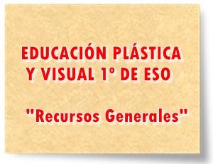 EDUCACIÓN PLÁSTICA Y VISUAL DE 1º DE ESO Recursos Generales