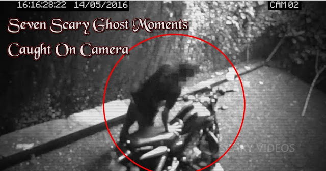 Seven Scary Ghost Moments Caught On Camera