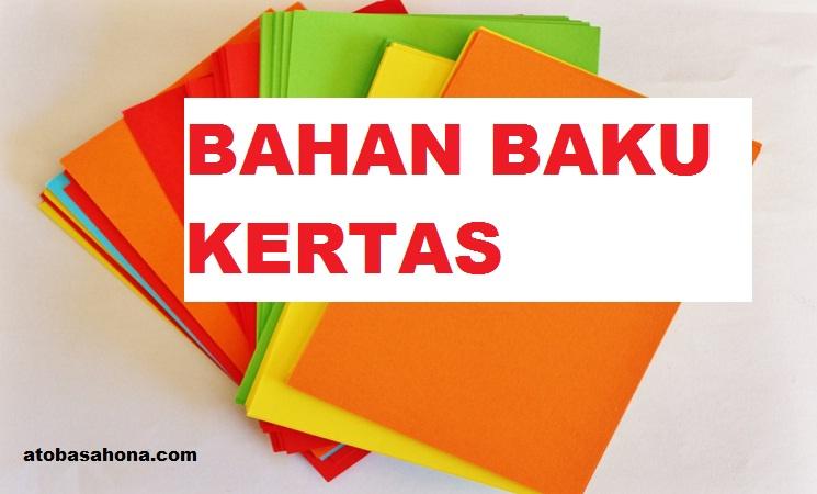 5 Bahan-Bahan Baku Unik Pembuatan Kertas Serta Penjelasannya