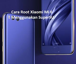 Cara Root Xiaomi Mi 6 Menggunakan SuperSU