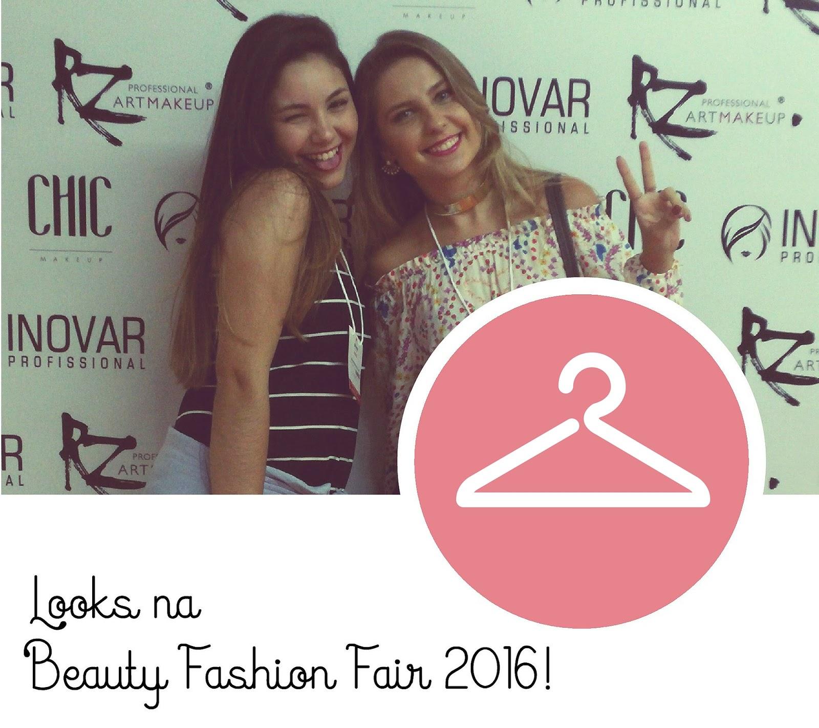 Nossos looks na Beauty Fashion Fair 2016!