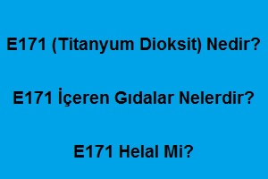 E171 (Titanyum Dioksit) Nedir? E171 İçeren Gıdalar Nelerdir? E171 Helal Mi?