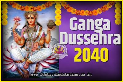 2040 Ganga Dussehra Pooja Date and Time, 2040 Ganga Dussehra Calendar