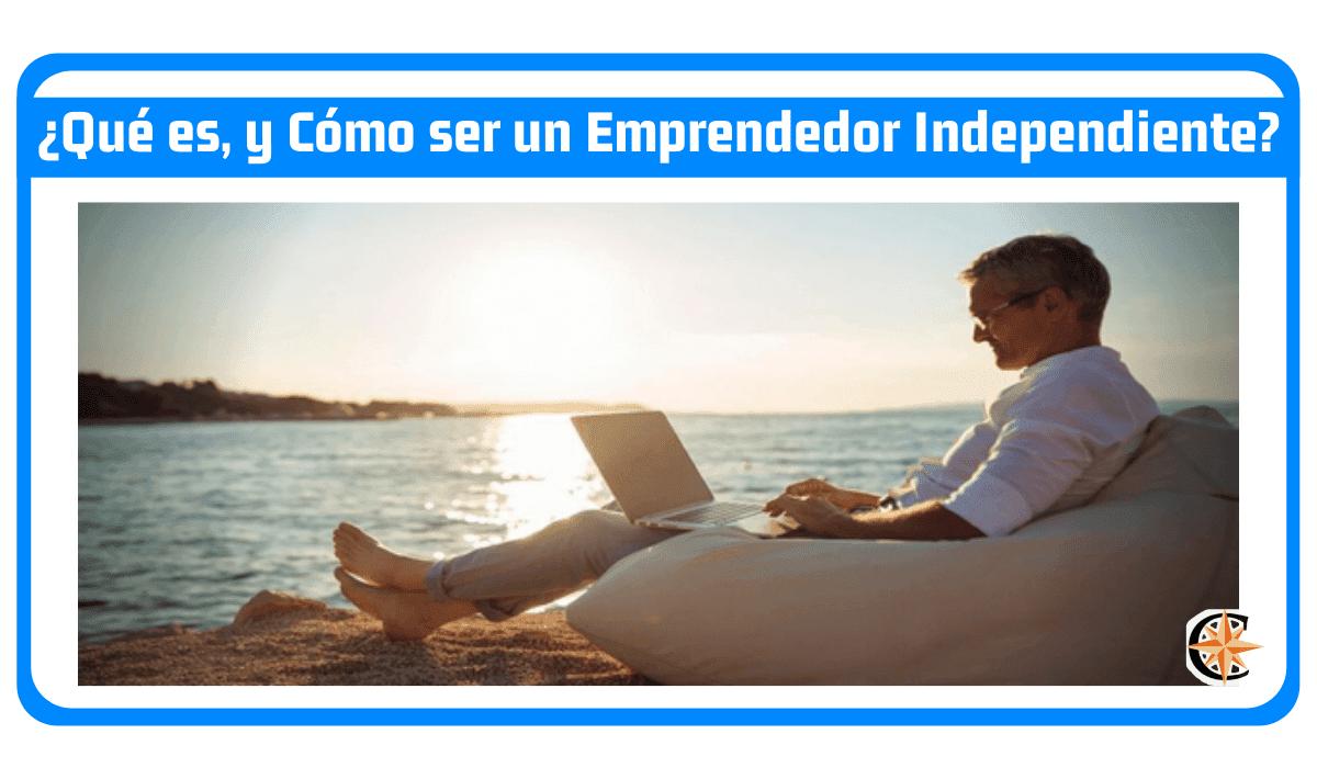 ¿Qué es, y Cómo ser un Emprendedor Independiente?