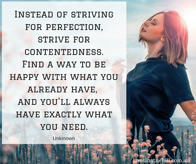 Instead of striving for perfection, strive for contentment
