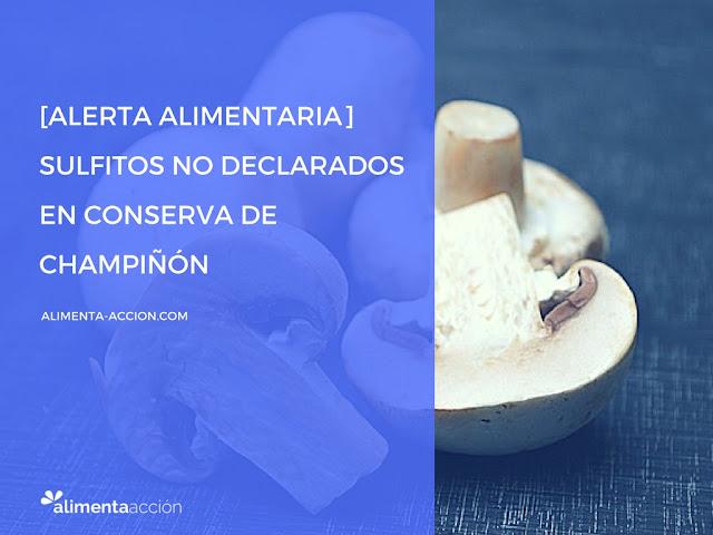 seguridad alimentaria, alerta alimentaria, alergia, alérgenos, conservas, champiñón, sulfitos