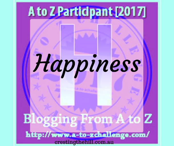 The A-Z Challenge ~ Why Midlife's Fabulous ~ Happiness