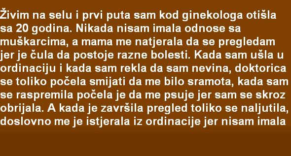 Image result for ŽIVIM NA SELU I PRVI PUTA SAM KOD GINEKOLOGA OTIŠLA SA 20 GODINA. NIKADA NISAM....