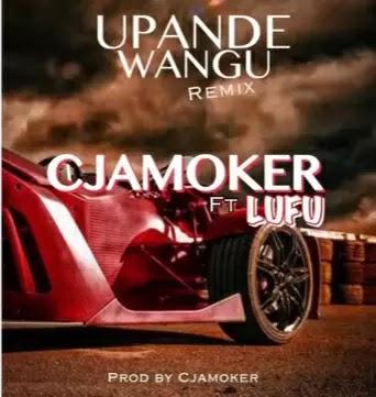Download Audio | Cjamoker ft Lufu - Upande Wangu Remix