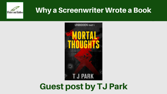 Why a Screenwriter Wrote a Book, Guest post by TJ Park